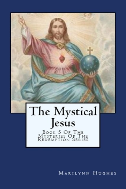 Mystical Jesus:  Book 5 of the Mysteries of the Redemption Series