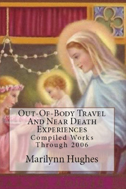 Out-of-Body Travel and Near Death Experiences: Compiled Works Through 2006