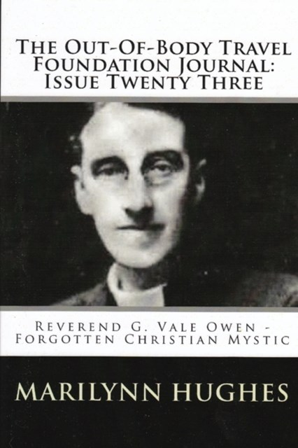 Out-of-Body Travel Foundation Journal: Reverend G. Vale Owen - Forgotten Christian Mystic - Issue T
