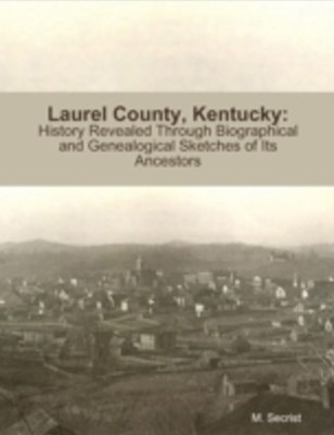 (ebook) Laurel County, Kentucky: History Revealed Through Biographical and Genealogical Sketches of Its Ancestors
