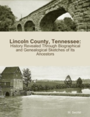 (ebook) Lincoln County, Tennessee: History Revealed Through Biographical and Genealogical Sketches of Its Ancestors
