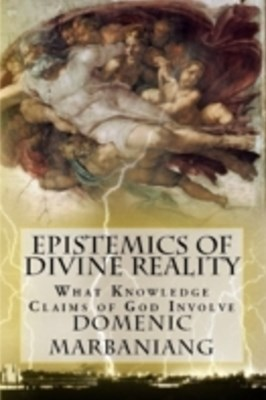 (ebook) Epistemics of Divine Reality: What Knowledge Claims of God Involve