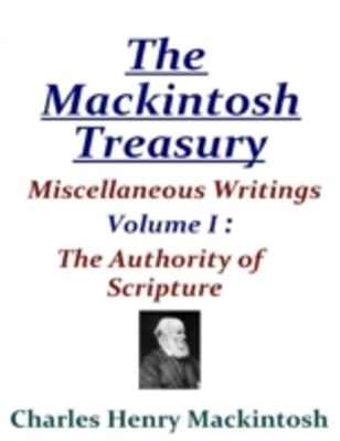 Mackintosh Treasury - Miscellaneous Writings - Volume I: The Authority of Scripture