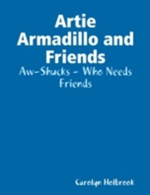 Artie Armadillo and Friends: Aw-Shucks - Who Needs Friends