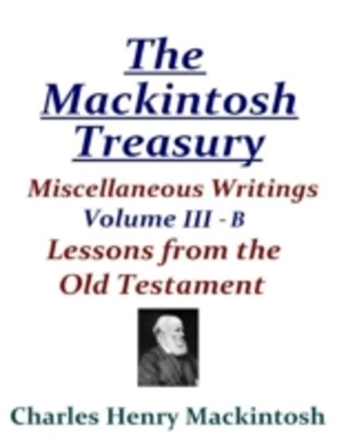 Mackintosh Treasury - Miscellaneous Writings - Volume III-B: Lessons from the Old Testament