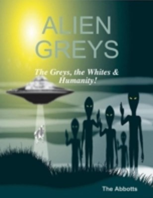 (ebook) Alien Greys - The Greys, the Whites & Humanity!