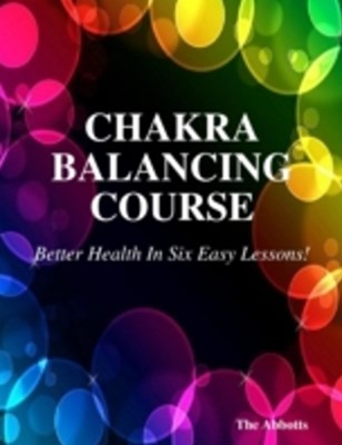 (ebook) Chakra Balancing Course - Better Health In Six Easy Lessons!