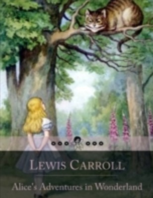 (ebook) Alice's Adventures in Wonderland: Literary Nonsense Classic of a Girl Named Alice Who Falls Down a Rabbit Hole Into a Fantasy World Populated by Peculiar, Anthropomorphic Creatures