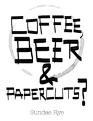 Coffee, Beer & Papercuts?