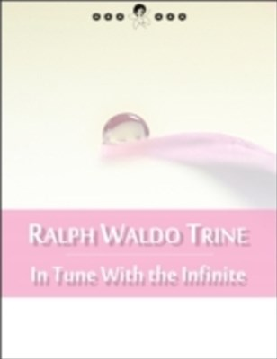 In Tune With the Infinite: Fullness of Peace, Power and Plenty (New Thought Edition)