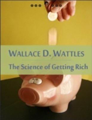 Science of Getting Rich: The Right to Be Rich, Science and Secret of Getting Rich, Increasing Life, Gratitude... (New Thought Edition - Secret Library)
