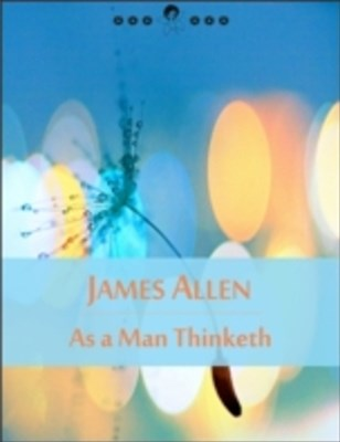 (ebook) As a Man Thinketh: The Book of Thoughts, Health and Body, Character, Purpose, Achievement, Visions and Ideals (New Thought Edition - Secret Library)