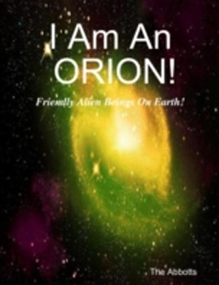 (ebook) I Am an Orion! - Friendly Alien Beings On Earth!