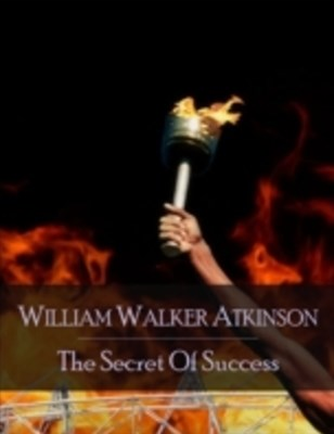 Secret of Success: The Secret Edition - Open Your Heart to the Real Power and Magic of Living Faith and Let the Heaven Be in You, Go Deep Inside Yourself and Back, Feel the Crazy and Divine Love and Live for Your Dreams