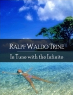 In Tune With the Infinite: The Secret Edition - Open Your Heart to the Real Power and Magic of Living Faith and Let the Heaven Be in You, Go Deep Inside Yourself and Back, Feel the Crazy and Divine Love and Live for Your Dreams