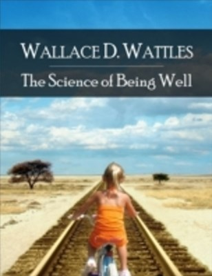Science of Being Well: The Secret Edition - Open Your Heart to the Real Power and Magic of Living Faith and Let the Heaven Be in You, Go Deep Inside Yourself and Back, Feel the Crazy and Divine Love and Live for Your Dreams