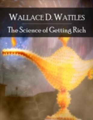 Science of Getting Rich: The Secret Edition - Open Your Heart to the Real Power and Magic of Living Faith and Let the Heaven Be in You, Go Deep Inside Yourself and Back, Feel the Crazy and Divine Love and Live for Your Dreams