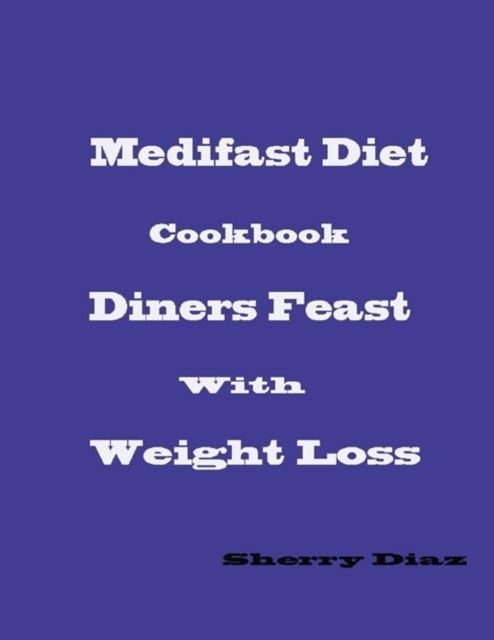 Medifast Diet Cookbook: Diners Feast With Weight Loss