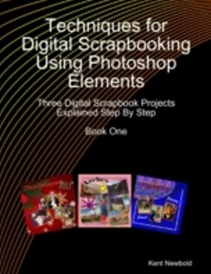 (ebook) Techniques for Digital Scrapbooking Using Photoshop Elements Book One: Three Digital Scrapbook Projects Explained Step By Step