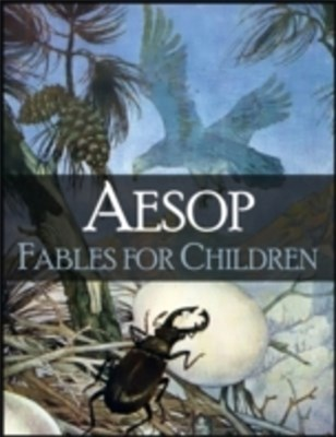 Fables for Children: More Than 100 Wonderfull Fables of Aesop (Illustrated) - Wolf and the Kid, Lion and the Mouse, Monkey and the Camel, Dog and His Reflection, Goose and the Golden Egg, Travelers and the Sea and Many Many More