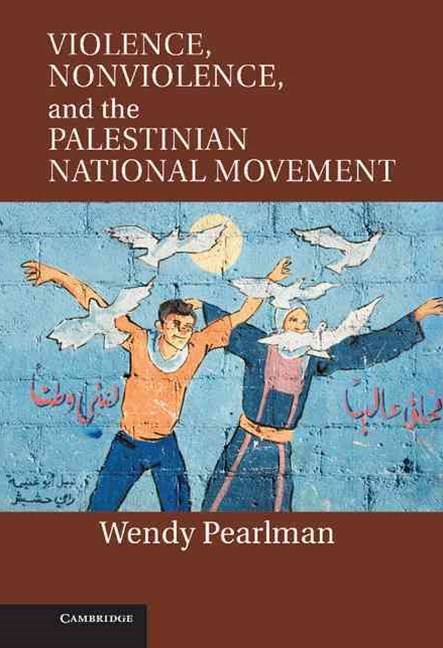 Violence, Nonviolence, and the Palestinian National Movement