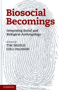 Biosocial Becomings by Tim Ingold, Gisli Palsson (9781107025639) - HardCover - Philosophy
