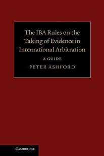 The IBA Rules on the Taking of Evidence in International Arbitration by Peter Ashford (9781107032170) - HardCover - Business & Finance Finance & investing