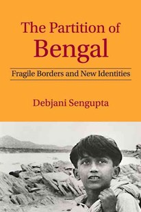 The Partition of Bengal by Debjani Sengupta (9781107061705) - HardCover - History Asia