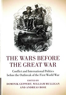 The Wars before the Great War by Dominik Geppert, William Mulligan, Andreas Rose (9781107063471) - HardCover - History European
