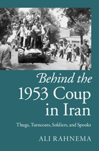 Behind the 1953 Coup in Iran by Ali Rahnema (9781107076068) - HardCover - History Latin America