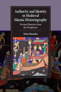 Authority and Identity in Medieval Islamic Historiography by Mimi Hanaoka (9781107127036) - HardCover - History Asia