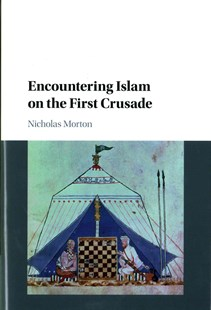 Encountering Islam on the First Crusade by Nicholas Morton (9781107156890) - HardCover - History Ancient & Medieval History