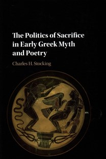 The Politics of Sacrifice in Early Greek Myth and Poetry by Charles H. Stocking (9781107164260) - HardCover - Fantasy