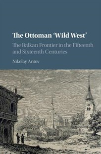 The Ottoman 'Wild West' by Nikolay Antov (9781107182639) - HardCover - History Middle Eastern