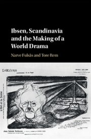 Ibsen, Scandinavia and the Making of a World Drama