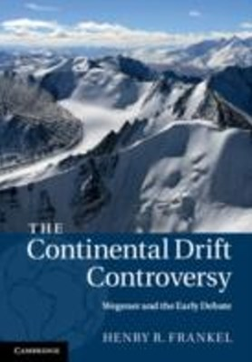 Continental Drift Controversy: Volume 1, Wegener and the Early Debate