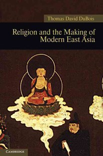 Religion and the Making of Modern East Asia by Thomas David DuBois (9781107400405) - PaperBack - History Asia