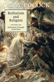 Barbarism and Religion: Volume 6, Barbarism: Triumph in the West