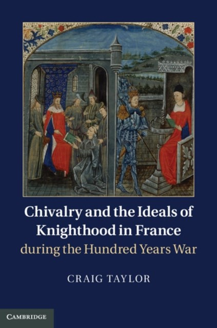 Chivalry and the Ideals of Knighthood in France during the Hundred Years War