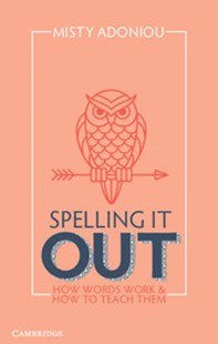 Spelling It Out by Misty Adoniou (9781107557659) - PaperBack - Education Study Guides