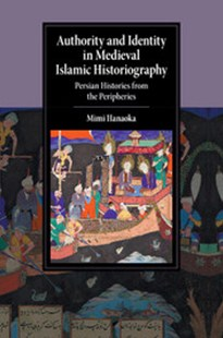 Authority and Identity in Medieval Islamic Historiography by Mimi Hanaoka (9781107565838) - PaperBack - History Middle Eastern