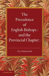 The Precedence of English Bishops and the Provincial Chapter by Christopher Wordsworth (9781107643161) - PaperBack - Biographies General Biographies