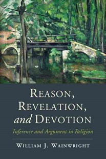 Reason, Revelation, and Devotion by William J. Wainwright (9781107650367) - PaperBack - Philosophy Modern