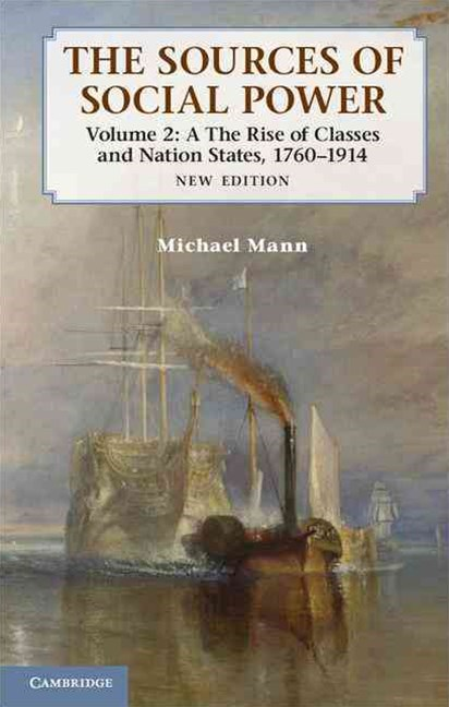 The Sources of Social Power: Volume 2, The Rise of Classes and Nation-States, 1760–1914