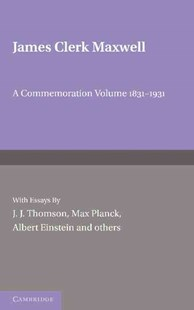James Clerk Maxwell by J. J. Thomson, Max Planck, Albert Einstein (9781107670952) - PaperBack - Biographies General Biographies