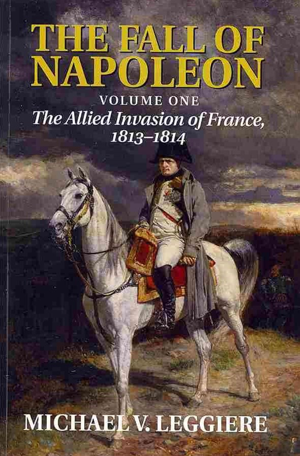 The Fall of Napoleon: Volume 1, The Allied Invasion of France, 1813–1814