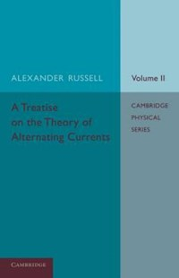 A Treatise on the Theory of Alternating Currents: Volume 2 by Alexander Russell (9781107686922) - PaperBack - Science & Technology Engineering