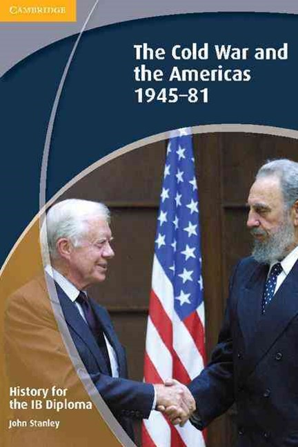 History for the IB Diploma: The Cold War and the Americas 1945–1981