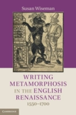 Writing Metamorphosis in the English Renaissance