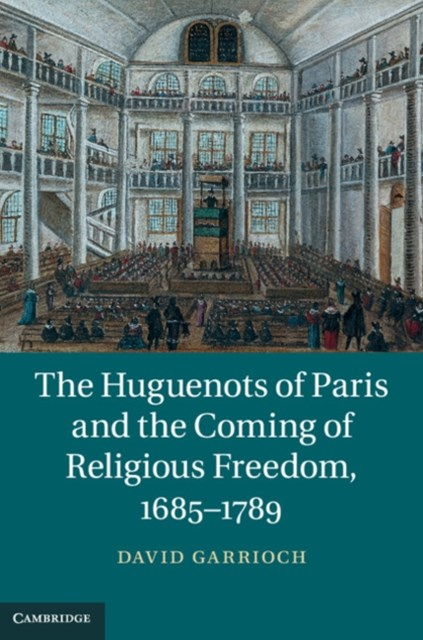 (ebook) Huguenots of Paris and the Coming of Religious Freedom, 1685-1789